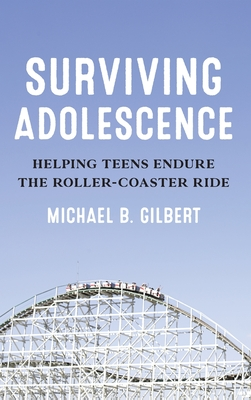 Surviving Adolescence: Helping Teens Endure the Roller-Coaster Ride Cover Image
