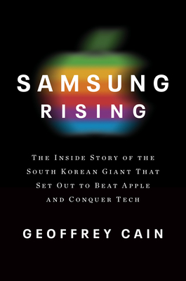 Samsung Rising: The Inside Story of the South Korean Giant That Set Out to Beat Apple and Conquer Tech Cover Image