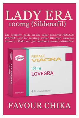 Lady Era 100mg (Sildenafil): The Complete Guide on the Super Powerful Female Viagra Used for Treating Sexual Disorder, Increase Arousal, Libido and Cover Image