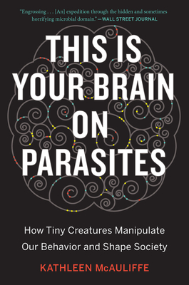 This Is Your Brain on Parasites: How Tiny Creatures Manipulate Our Behavior and Shape Society Cover Image