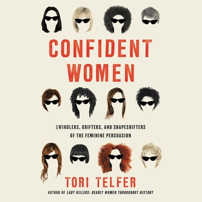Confident Women Lib/E: Swindlers, Grifters, and Shapeshifters of the Feminine Persuasion Cover Image