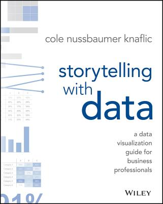 Storytelling with Data: A Data Visualization Guide for Business Professionals Cover Image
