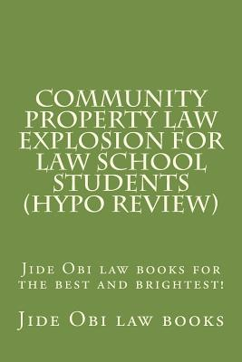 Community Property Law Explosion For Law School Students (Hypo Review): Jide Obi law books for the best and brightest! Cover Image