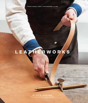 LeatherWorks: Traditional Craft for Modern Living Cover Image