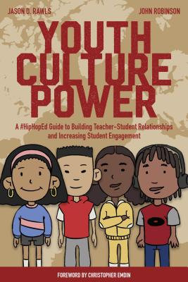 Youth Culture Power: A #hiphoped Guide to Building Teacher-Student Relationships and Increasing Student Engagement Cover Image