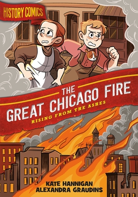 History Comics: The Great Chicago Fire: Rising From the Ashes Cover Image