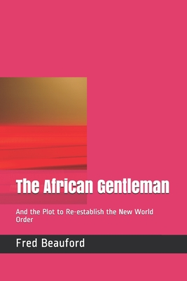 The African Gentleman: And the Plot to Re-establish the New World Order Cover Image