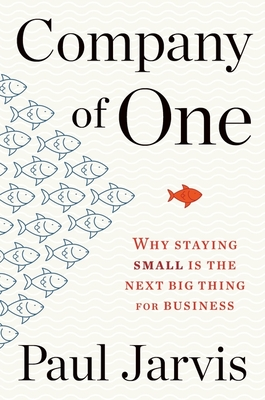 Company of One: Why Staying Small Is the Next Big Thing for Business Cover Image