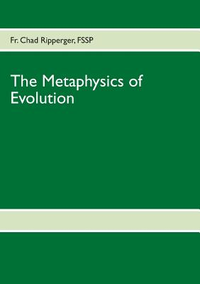 The Metaphysics of Evolution: Evolutionary Theory in Light of First Principles Cover Image