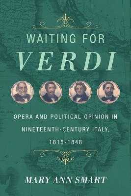 Waiting for Verdi: Opera and Political Opinion in Nineteenth-Century Italy, 1815-1848 Cover Image