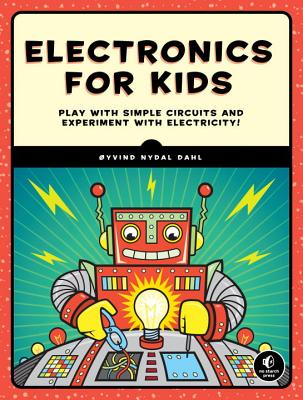 Electronics for Kids: Play with Simple Circuits and Experiment with Electricity! Cover Image