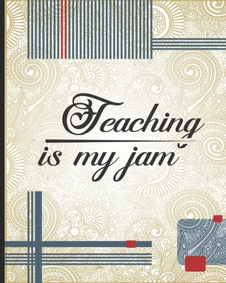 Teaching is my Jam: Teacher Appreciation Notebook Or Journal Cover Image
