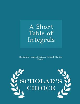 A Short Table of Integrals - Scholar's Choice Edition Cover Image