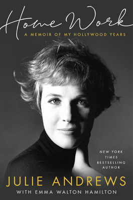 Home Work: A Memoir of My Hollywood Years Julie Andrews, Hachette Books, $30,