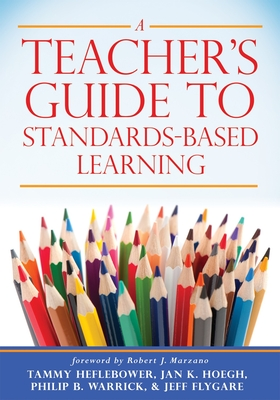 A Teacher's Guide to Standards-Based Learning: (an Instruction Manual for Adopting Standards-Based Grading, Curriculum, and Feedback) Cover Image