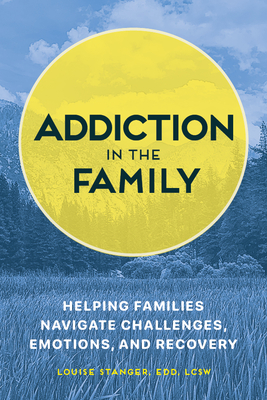 Addiction in the Family: Helping Families Navigate Challenges, Emotions, and Recovery Cover Image