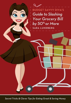 Budget Savvy Diva's Guide to Slashing Your Grocery Bill by 50% or More Cover