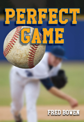 Perfect Game (Fred Bowen Sports Stories: Baseball) Cover Image