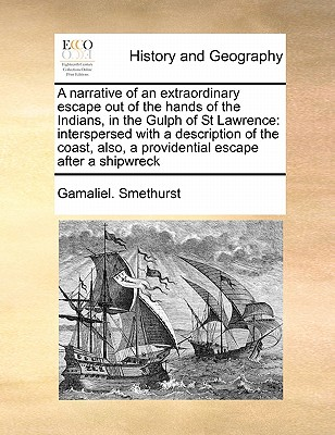 A Narrative of an Extraordinary Escape Out of the Hands of the Indians, in the Gulph of St Lawrence: Interspersed with a Description of the Coast, Als Cover Image
