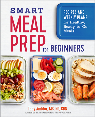 Smart Meal Prep for Beginners: Recipes and Weekly Plans for Healthy, Ready-To-Go Meals Cover Image