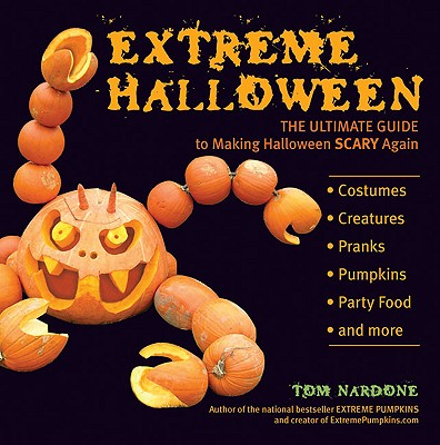 Extreme Halloween: The Ultimate Guide to Making Halloween Scary Again (Paperback) By Tom Nardone