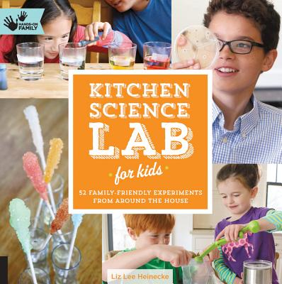 Kitchen Science Lab for Kids: 52 Family Friendly Experiments from Around the House Cover Image