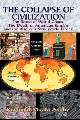 THE COLLAPSE OF CIVILIZATION, The Roots of World Crises, The Death of American Empire & The Rise of a New World Order Cover Image
