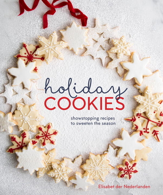 Holiday Cookies: Showstopping Recipes to Sweeten the Season Cover Image