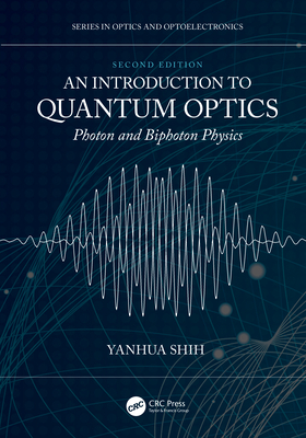 An Introduction to Quantum Optics: Photon and Biphoton Physics (Optics and Optoelectronics) Cover Image