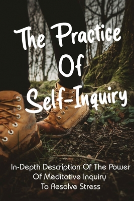 The Practice Of Self-Inquiry: In-Depth Description of the Power of Meditative Inquiry to Resolve Stress: Negative Thoughts Book Cover Image