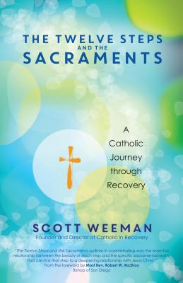 The Twelve Steps and the Sacraments: A Catholic Journey Through Recovery Cover Image