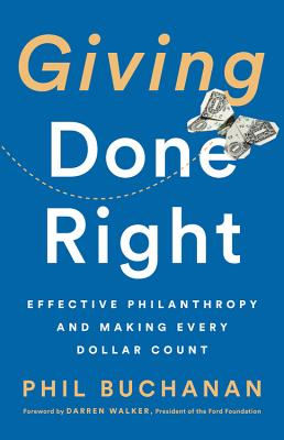 Giving Done Right: Effective Philanthropy and Making Every Dollar Count Cover Image