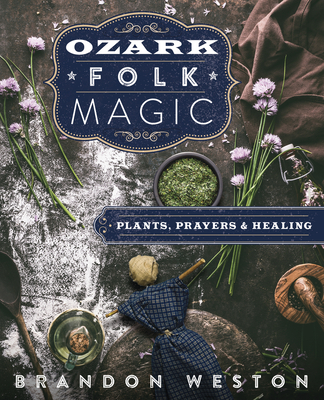 Ozark Folk Magic: Plants, Prayers & Healing Cover Image
