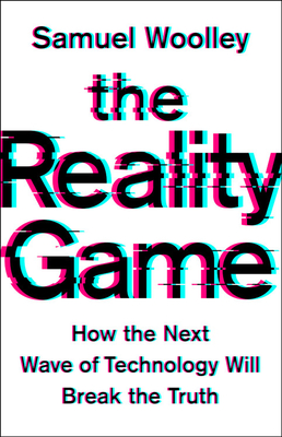 The Reality Game: How the Next Wave of Technology Will Break the Truth Cover Image