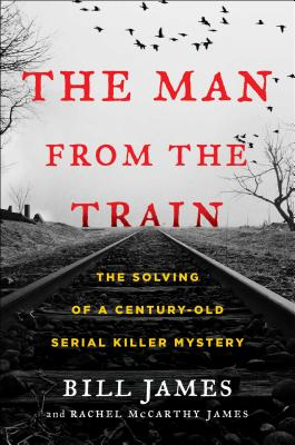 The Man from the Train: The Solving of a Century-Old Serial Killer Mystery Cover Image