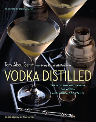 Vodka Distilled: The Modern Mixologist on Vodka and Vodka Cocktails Cover Image