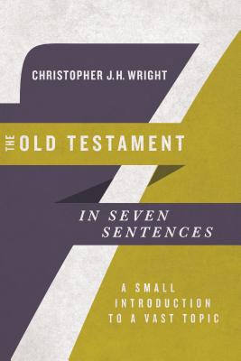 The Old Testament in Seven Sentences: A Small Introduction to a Vast Topic Cover Image