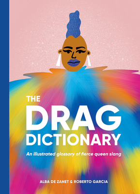 Drag Dictionary: An illustrated glossary of fierce Queen slang