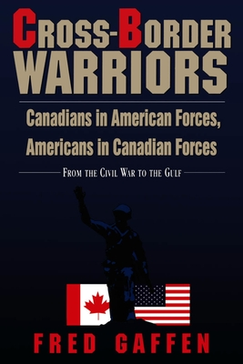 Cross-Border Warriors: Canadians in American Forces, Americans in Canadian Forces: From the Civil War to the Gulf Cover Image