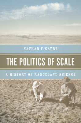 The Politics of Scale: A History of Rangeland Science Cover Image