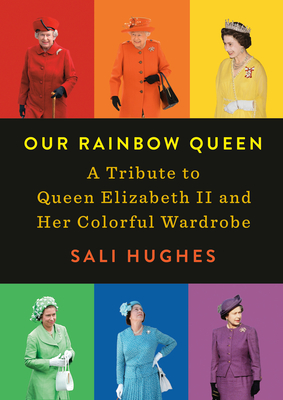 Our Rainbow Queen: A Tribute to Queen Elizabeth II and Her Colorful Wardrobe Cover Image