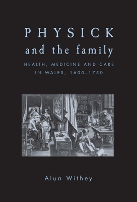 Physick and the Family: Health, Medicine and Care in Wales, 1600-1750 Cover Image