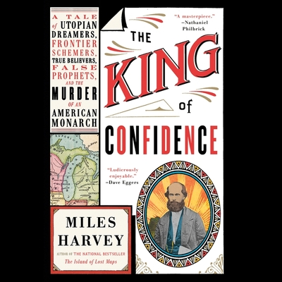 The King of Confidence: A Tale of Utopian Dreamers, Frontier Schemers, True Believers, False Prophets, and the Murder of an American Monarch Cover Image