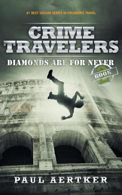 Diamonds Are For Never: Crime Travelers Spy School Mystery & International Adventure Series Cover Image