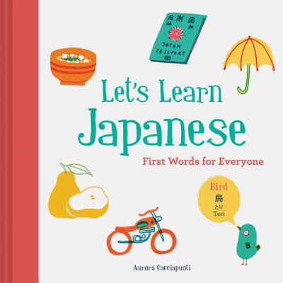 Let's Learn Japanese: First Words for Everyone (Learn Japanese for Kids, Learn Japanese for Adults, Japanese Learning Books) Cover Image