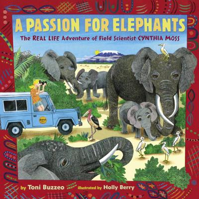 A Passion for Elephants: The Real Life Adventure of Field Scientist Cynthia Moss Cover Image