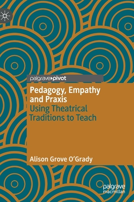 Pedagogy, Empathy and Praxis: Using Theatrical Traditions to Teach Cover Image