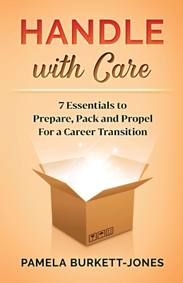 Handle with Care: 7 Essentials to Prepare, Pack and Propel for a Career Transition Cover Image