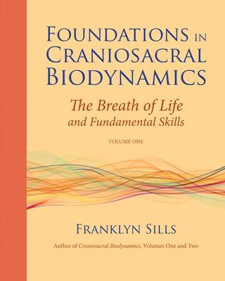 Foundations in Craniosacral Biodynamics, Volume One Cover