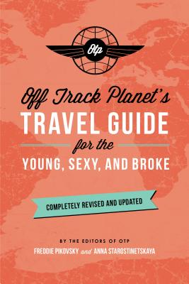 Off Track Planet's Travel Guide for the Young, Sexy, and Broke: Completely Revised and Updated Cover Image
